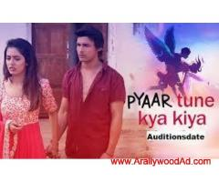 Zing Tv' upcoming serial- Pyaar Tune Kya Kiya – Season 11- Audition open –